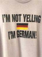 Im Not Yelling Im German Tee